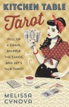 Kitchen Table Tarot: Pull Up a Chair, Shuffle the Cards, and Let's Talk Tarot - Melissa Cynova