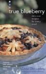 True Blueberry: Recipes for Soups, Salads, Desserts, and More - Linda Dannenberg, Zeva Oelbaum