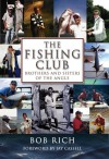 The Fishing Club: Brothers and Sisters of the Angle - Bob Rich, Jay Cassell