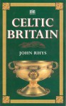 Celtic Britain - John Rhys