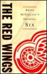 The Red Wings (Brian McFarlane's Original Six) - Brian McFarlane, Ted Lindsay