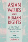 Asian Values and Human Rights: A Confucian Communitarian Perspective - William Theodore de Bary