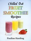 Chilled Out Fruit Smoothie Recipes: Easy Smoothies for One or Two - Pauline Harding