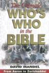The Ultimate Who's Who in the Bible: From Aaron to Zurishaddai [With CDROM] - David Mandel