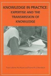 Knowledge in Practice: Expertise and the Transmission of Knowledge - Kai Kresse