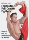 Fitness for Full-Contact Fighters: Training for Muay Thai, Karate, Kickboxing, and Taekwondo - Christoph Delp