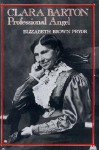 Clara Barton, Professional Angel (Studies in Health, Illness, and Caregiving) - Elizabeth Brown Pryor