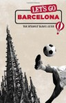 Let's Go Barcelona: The Student Travel Guide - Inc. Harvard Student Agencies