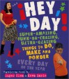 Hey, Day!: Super-Amazing, Funk-da-crazing, Ultra-glazing Things to Do, Make and Ponder Every Day of the Year - Super Clea, Clea Hantman, Keva Marie Sanders