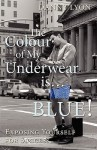 The Colour of My Underwear Is ... Blue! - Danny Lyon