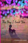 The Day I Said Yes... - S.D. McCall