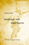 Landscape With Dead Figures - James Leigh