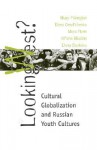 Looking West?: Cultural Globalization and Russian Youth Culture - Hilary Pilkington, Moya Flynn