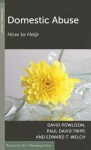 Domestic Abuse: How to Help (Resources for Changing Lives) - David A. Powlison, Edward T. Welch, Paul David Tripp