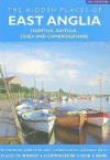 Hidden Places Of East Anglia, The: Norfolk, Suffolk, Essex And Cambridgeshire (Hidden Places Travel Guides) - David Gerrard
