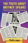 The Truth about Britney Spears - Phyllis Jager