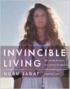 Invincible Living: The Power of Yoga, The Energy of Breath, and Other Tools for a Radiant Life - Guru Jagat