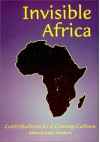 Invisible Africa: Contributions to a Coming Culture - Ralph Shepherd, Peter King
