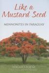 Like a Mustard Seed: Mennonites in Paraguay - Edgar Stoesz