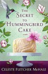 The Secret to Hummingbird Cake by Celeste Fletcher McHale (2016-04-01) - Celeste Fletcher McHale
