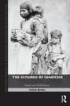 The Scourge of Genocide: Essays and Reflections - Adam Jones