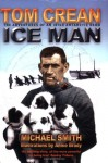 Ice Man: The Remarkable Adventures of Antarctic Explorer Tom Crean - Michael Smith, Annie Brady