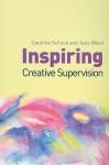Inspiring Creative Supervision - Caroline Schuck, Jane Wood