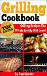 "Grilling Cookbook: ""Top Rated"" Grilling Recipes The Whole Family Will Love! - Paul Arnett"
