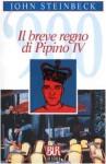 Il breve regno di Pipino IV - John Steinbeck, Giulio De Angelis