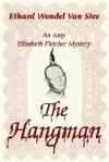 The Hangman: An Amy Elizabeth Fletcher Mystery - Ethard Wendel Van Stee