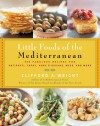 Little Foods of the Mediterranean: 500 Fabulous Recipes for Antipasti, Tapas, Hors D'Oeuvre, Meze, and More - Clifford A. Wright