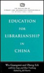 Education for Librarianship in China - Wu Guangwei, Jill Harris, Li-Li Cheng, Zheng Lili, Wu Guang Wei