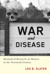 War and Disease: Biomedical Research on Malaria in the Twentieth Century - Leo B. Slater