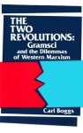 The Two Revolutions: Gramsci and the Dilemmas of Western Marxism - Carl Boggs
