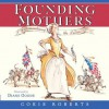 Founding Mothers: Remembering the Ladies - Cokie Roberts, Diane Goode