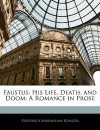 Faustus: His Life, Death, and Doom: A Romance in Prose - Friedrich Maximilian Klinger