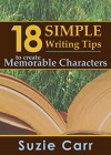 18 Simple Writing Tips to Create Memorable Characters: Writing Made Easy (Writing Series Book 2) - Suzie Carr