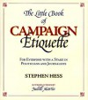 The Little Book of Campaign Etiquette: For Everyone with a Stake in Politicians and Journalists - Stephen Hess