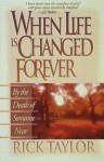 When Life Is Changed Forever - Rick Taylor