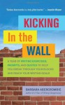 Kicking In the Wall: A Year of Writing Exercises, Prompts, and Quotes to Help You Break Through Your Blocks and Reach Your Writing Goals - Barbara Abercrombie