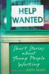 Help Wanted: Short Stories About Young People Working - Anita Silvey