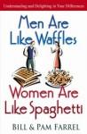 Men Are Like Waffles--Women Are Like Spaghetti - Bill Farrel, Pam Farrel