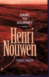 Dare to Journey with Henri Nouwen - Charles Ringma, Cynthia Heald