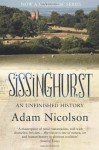 Sissinghurst, An Unfinished History: The Quest to Restore a Working Farm at Vita Sackville-West's Legendary Garden - Adam Nicolson