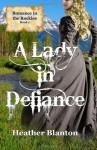 A Lady in Defiance: Romance in the Rockies 1 - Heather Blanton