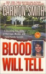 Blood Will Tell: A Shocking True Story of Marriage, Murder, and Fatal Family Secrets - Carlton Smith