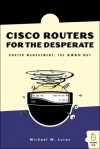 Cisco Routers for the Desperate: Router Management, the Easy Way - Michael W. Lucas