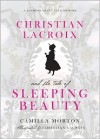 Christian Lacroix and the Tale of Sleeping Beauty: A Fashion Fairy Tale Memoir - Camilla Morton, Christian Lacroix