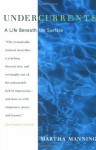 Undercurrents: A Life Beneath the Surface - Martha Manning