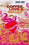 Coffee, love & Sugar - Rachel Cohn